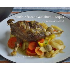 South African Gamebird Recipies Book - by Leslie van der Merve