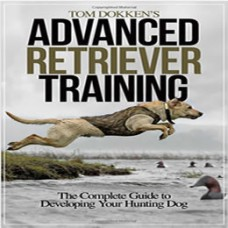 Tom Dokken's Advanced Retriever Training - Paperback Book